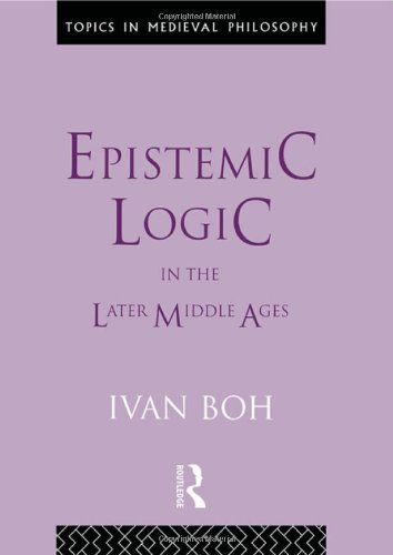 Epistemic Logic in the Later Middle Ages (Topics in Medieval Philosophy)