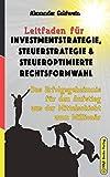 Leitfaden für Investmentstrategie, Steuerstrategie & steueroptimierte Rechtsformwahl: Das Erfolgsgeheimnis für den Aufstieg aus der Mittelschicht zum Millionär (Wegweiser Zum Unternehmenserfolg) - Alexander Goldwein
