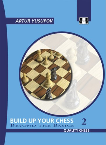 Build Up Your Chess: Beyond the Basics: Beyond the Basics v. II