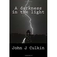 A darkness in the light by mr John j Culkin (2013-06-16)