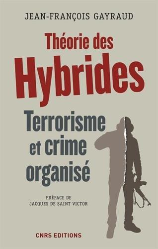 Théorie des Hybrides. Terrorisme et crime organisé par Jean-francois Gayraud