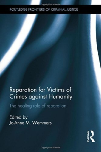Reparation for Victims of Crimes against Humanity: The healing role of reparation (Routledge Frontiers of Criminal Justice) by Jo-Anne M. Wemmers (Editor)  Visit Amazon's Jo-Anne M. Wemmers Page search results for this author Jo-Anne M. Wemmers (Editor) (1-May-2014) Hardcover