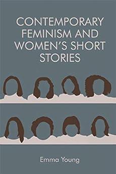 Contemporary Feminism And Women's Short Stories por Emma Young epub