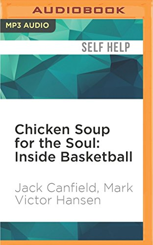 Chicken Soup for the Soul: Inside Basketball: 101 Great Hoop Stories from Players, Coaches, and Fans por Jack Canfield
