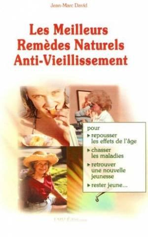 Les meilleurs remèdes naturels anti-vieillissement : Pour repousser les effets de l'âge, chasser les maladies, retrouver une nouvelle jeunesse, rester jeune