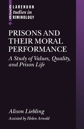 Prisons and Their Moral Performance: A Study of Values, Quality, and Prison Life (Clarendon Studies in Criminology) by Alison Liebling (2005-09-29)