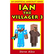 Ian the Villager 3: (An Unofficial Minecraft Book) (Minecraft Ian the Villager)