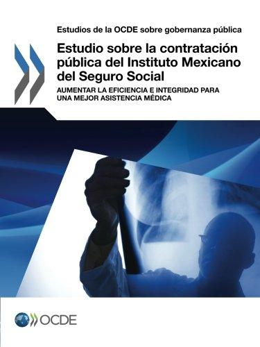 Estudio sobre la contratación pública del Instituto Mexicano del Seguro Social: Aumentar La Eficiencia E Integridad Para Una Mejor Asistencia Médica