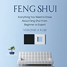 Feng Shui: Everything You Need to Know About Feng Shui from Beginner to Expert