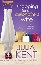 Shopping for a Billionaire's Wife (Volume 8) by Julia Kent (2016-03-22)