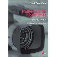 Hollywood für Sparfüchse: Digitales Filmen (Praxis Film)