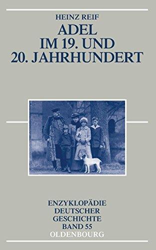 Adel im 19. und 20. Jahrhundert (Enzyklopädie deutscher Geschichte, Band 55)