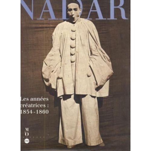 Nadar, les années créatrices: 1854-1860 : Paris, Musée d'Orsay, 7 juin-11 septembre 1994 [et] New York, The Metropolitan Museum of Art, 3 avril-9 juillet 1995