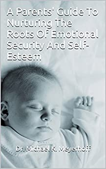 A Parents' Guide To Nurturing The Roots Of Emotional