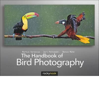 [(The Handbook of Bird Photography)] [ By (author) Markus Varesvuo, By (author) Jari Peltomki, By (author) Bence Mate ] [May, 2013]