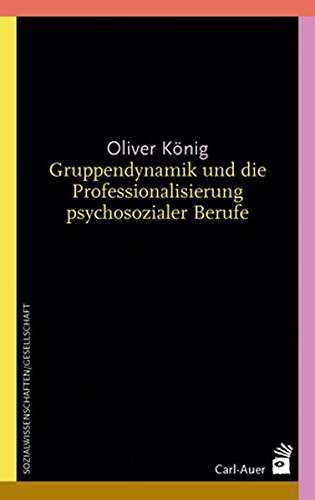 Gruppendynamik und die Professionalisierung psychosozialer Berufe