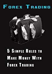 5 Simple Rules to Make Money With Forex Trading (English Edition)
