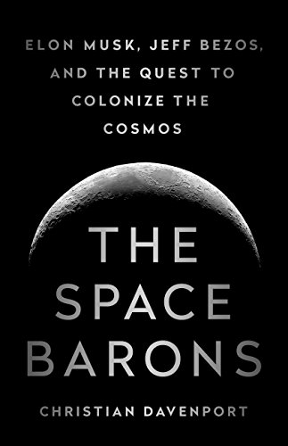 The Space Barons: Elon Musk, Jeff Bezos, and the Quest to Colonize the Cosmos (English Edition)