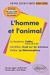 L'homme et l'animal : La Fontaine, Condillac, Kafka : L'épreuve de français Prépas scientifiques programme 2004-2006 Broché