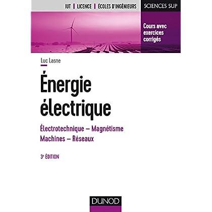 Energie électrique - 3e éd. - Notions fondamentales - Machines - Réseaux