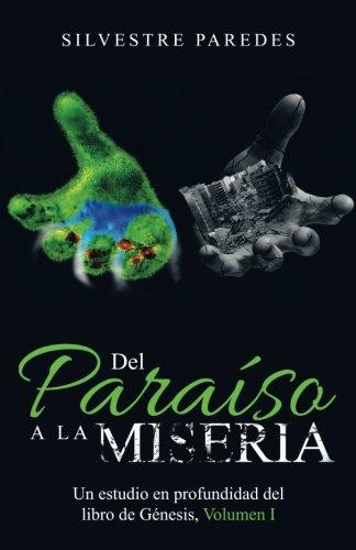 Del Paraíso a la Miseria: Un estudio en profundidad del libro de Génesis, Volumen I