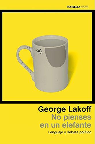 No pienses en un elefante: Lenguaje y debate político (ATALAYA) por George Lakoff