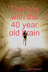 The boy with the 40 year old brain