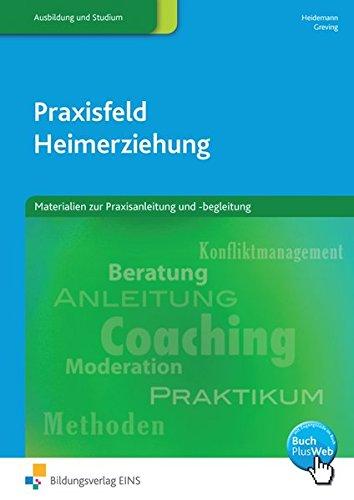 Praxisfeld Heimerziehung: Materialien zur Praxisanleitung und -begleitung: Arbeitsbuch