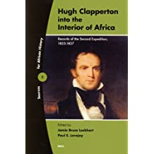 Hugh Clapperton into the Interior of Africa: Records of the Second Expedition, 1825-1827 (Sources for African History)
