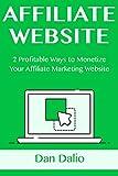 AFFILIATE WEBSITE: 2 Profitable Ways to Monetize Your Affiliate Marketing Website (English Edition)