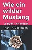 Wie ein wilder Mustang: 2. Buch - Vitamin B -