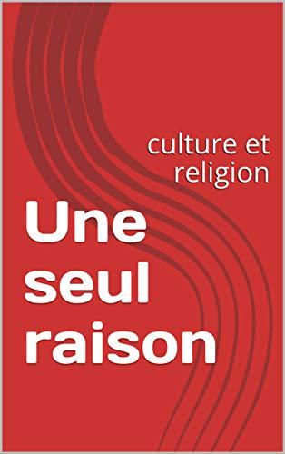 Couverture du livre Une seul raison: culture et religion