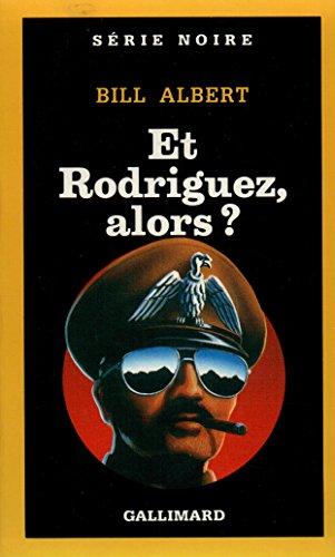 Et Rodriguez Alors (Serie Noire 1) par Bill Albert