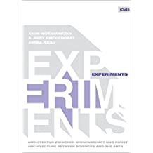 Experiments: Architektur zwischen Wissenschaft und Kunst / Architecture between Sciences and the Arts