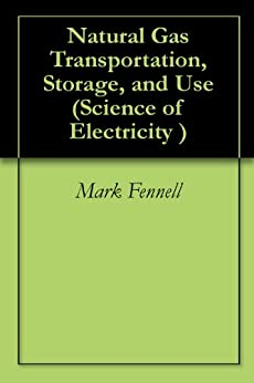 Natural Gas Transportation, Storage, and Use (Science of Electricity) (English Edition) par [Fennell, Mark]