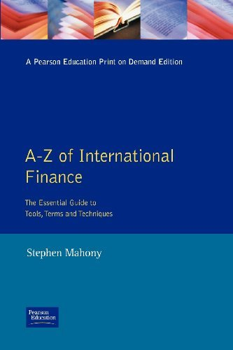 [A-Z of International Finance: The Essential Guide to Tools, Terms and Techniques (Financial Times Series)] [By: Mahony, Stephen.] [March, 1997]