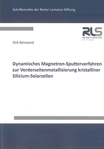 Dynamisches Magnetron-Sputterverfahren zur Vorderseitenmetallisierung kristalliner Silicium-Solarzellen (Schriftenreihe der Reiner Lemoine-Stiftung)