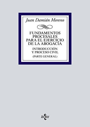 Fundamentos procesales para el ejercicio de la abogacía: Introducción y proceso civil (Parte general) (Derecho - Biblioteca Universitaria De Editorial Tecnos) por Juan Damián Moreno