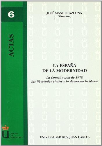 La España de la modernidad: la Constitución de 1978, las libertades civiles y la democrácia plural (Actas de la URJC) por José Manuel Azcona Pastor