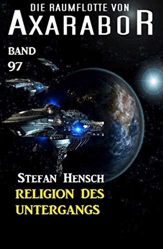 Die Raumflotte von Axarabor #97: Religion des Untergangs (German ...