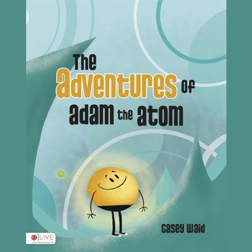 The Adventures of Adam the Atom  Audiolibri
