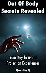 Out of Body Secrets Revealed: Your Key To Astal Projection Experinces (English Edition)