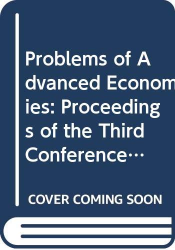 Problems of Advanced Economies: Proceedings of the Third Conference on New Problems of Advanced Societies, Tokyo, Japan, November 1982 (Studies in Contemporary Economics, Vol 10)