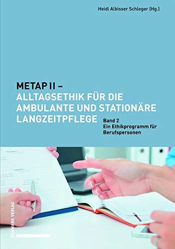 METAP II – Alltagsethik für die ambulante und stationäre Langzeitpflege: Band 2: Ein Ethikprogramm für Berufspersonen.