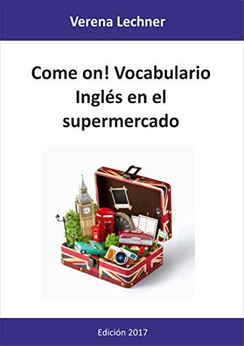 Come on! Vocabulario: Inglés en el supermercado por Verena Lechner