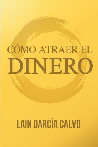 Como Atraer el Dinero por Lain Garcia Calvo