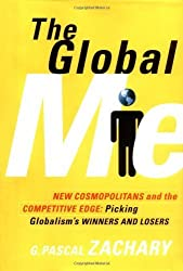 The Global Me: New Cosmopolitans and the Competitive Edge: Picking Globalism's Winners and Losers by G. Pascal Zachary (2000-01-04)