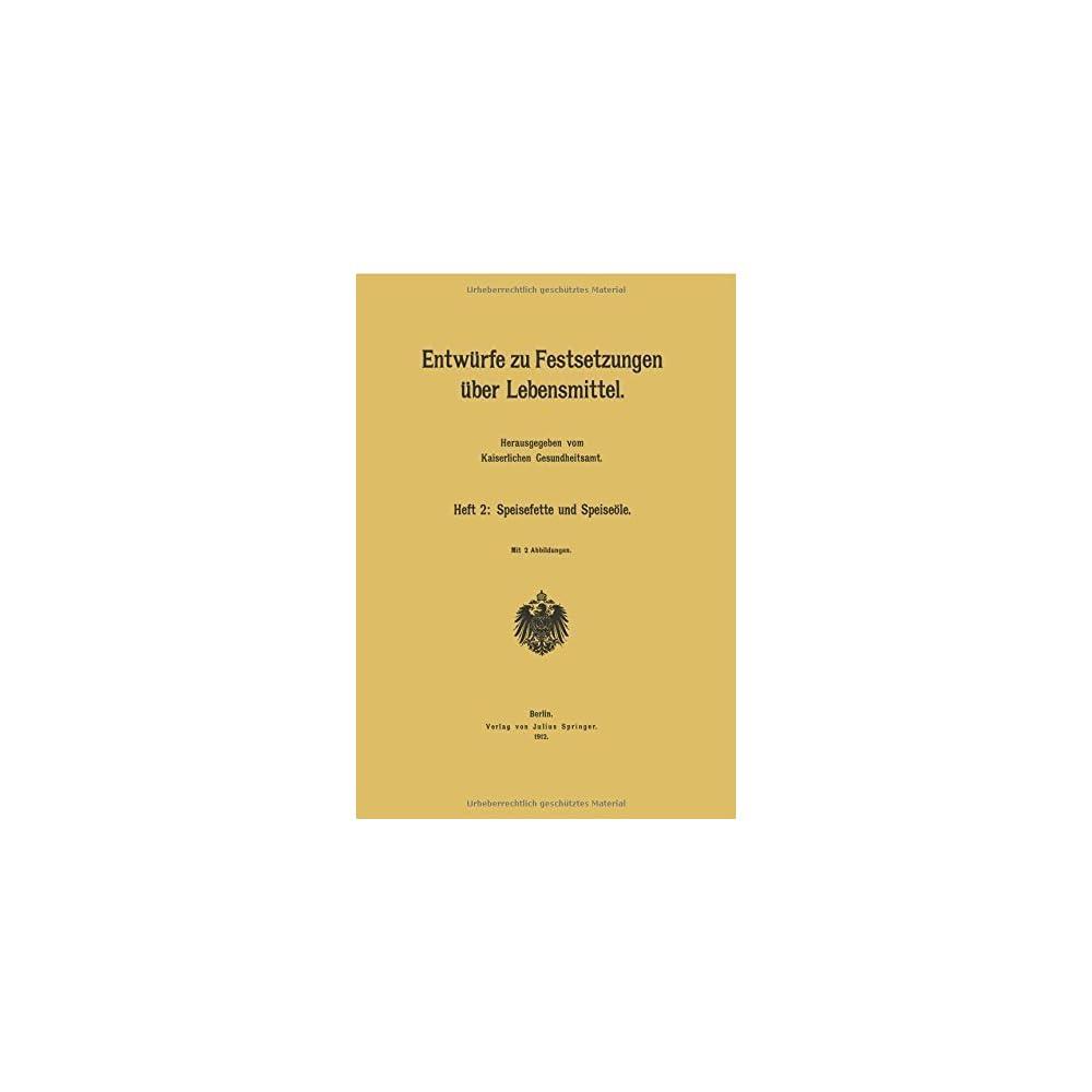 Entwrfe Zu Festsetzungen Ber Lebensmittel Heft 2 Speisefette Und Speisele German Edition Von Kaiserlichen Gesundheitsamt Kaiserlichen Gesundheitsamt 1 Januar 1912 Taschenbuch