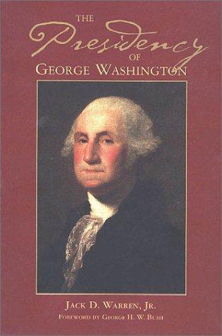 The Presidency of George Washington (George Washington BookShelf) by Jack D. Warren Jr. (2000-08-02)