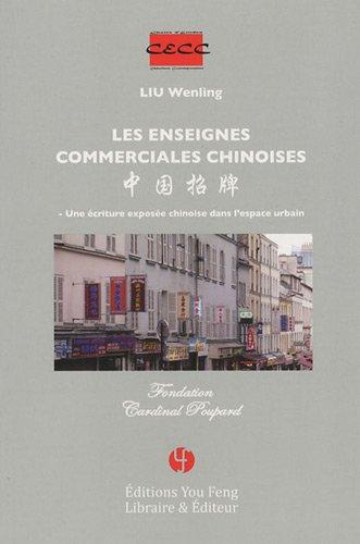 Les enseignes commerciales chinoises : Une écriture exposée chinoise dans l'espace urbain par Wenling Liu